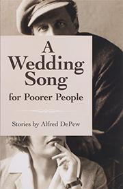 A Wedding Song for Poorer People by Alfred DePew