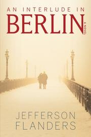 AN INTERLUDE IN BERLIN by Jefferson Flanders