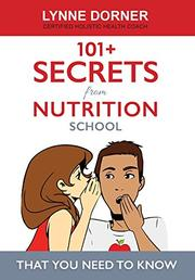 101+ Secrets from Nutrition School by Lynne M Dorner