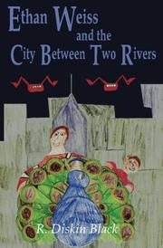Ethan Weiss and the City Between Two Rivers by R. Diskin Black