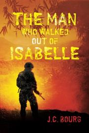 The Man Who Walked Out Of Isabelle by J. C. Bourg