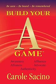 Build Your A-Game by Carole Sacino