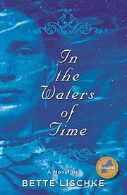 In the Waters of Time by Bette Lischke
