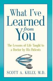 What I've Learned from You by Scott A. Kelly