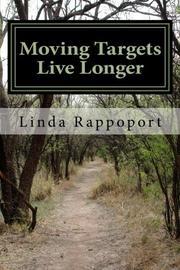 Moving Targets Live Longer by Linda Rappoport