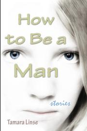 HOW TO BE A MAN by Tamara Linse