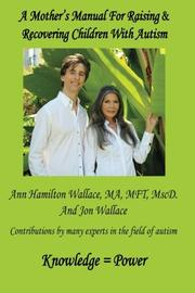 A MOTHER'S MANUAL FOR RAISING & RECOVERING CHILDREN WITH AUTISM by Ann Hamilton Wallace