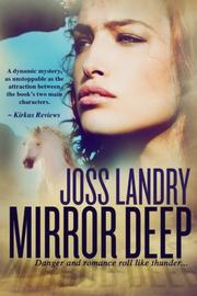 MIRROR DEEP by Joss Landry