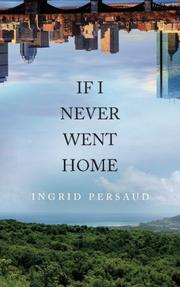 IF I NEVER WENT HOME by Ingrid Persaud