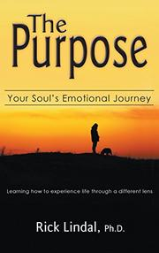 The Purpose: Your Soul's Emotional Journey by Rick Lindal