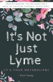 IT'S NOT JUST LYME: IT'S YOUR METABOLISM by Yessi Young