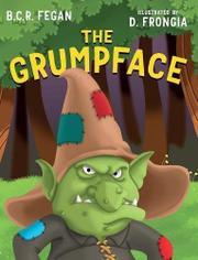 THE GRUMPFACE by B.C.R. Fegan