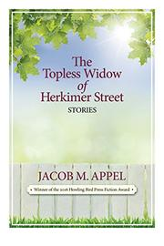 The Topless Widow of Herkimer Street by Jacob M. Appel