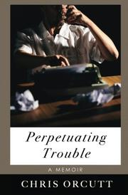 PERPETUATING TROUBLE by Chris Orcutt