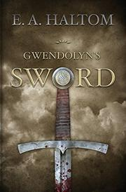 Gwendolyn's Sword by E.A. Haltom