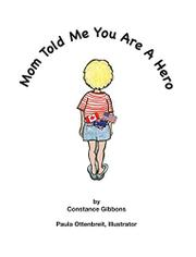 Mom Told Me You Are A Hero by Constance Gibbons