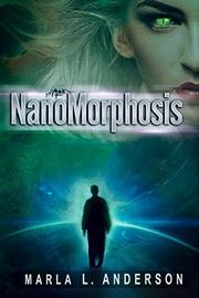 NANOMORPHOSIS by Marla L.  Anderson