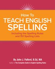 HOW TO TEACH ENGLISH SPELLING by John J. Fulford
