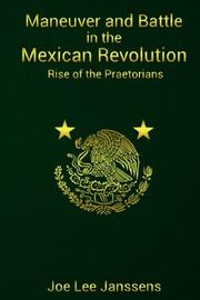 Maneuver and Battle in the Mexican Revolution by Joe Lee Janssens