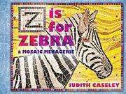 Z IS FOR ZEBRA by Judith Caseley
