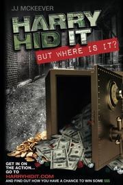 Harry Hid It by J.J. McKeever