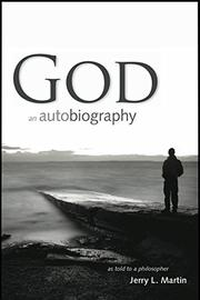 God An Autobiography, As Told To A Philosopher by Jerry Martin
