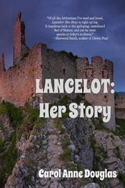 Lancelot: Her Story by Carol Anne Douglas