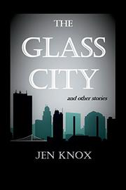 THE GLASS CITY by Jen Knox