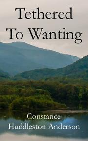 Tethered to Wanting by Constance Huddleston Anderson