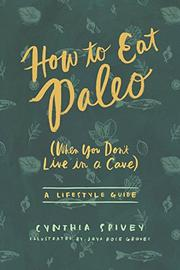 HOW TO EAT PALEO by Cynthia Spivey