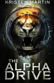 The Alpha Drive by Kristen Martin