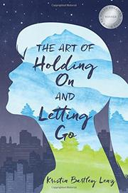 THE ART OF HOLDING ON AND LETTING GO by Kristin Lenz