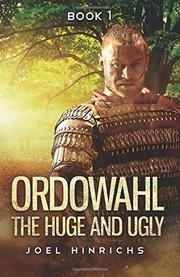 ORDOWAHL THE HUGE AND UGLY by Joel Hinrichs