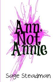 ANN, NOT ANNIE by Sage Steadman