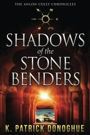 Shadows of the Stone Benders by K. Patrick Donoghue