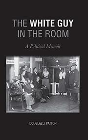 The White Guy In The Room by Douglas J. Patton