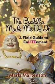 The Buddha Made Me Do It by Marla Martenson