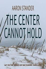 THE CENTER CANNOT HOLD by Aaron  Stander