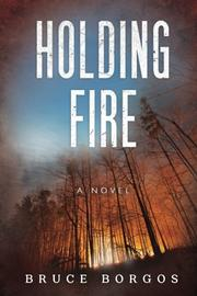 HOLDING FIRE by Bruce  Borgos