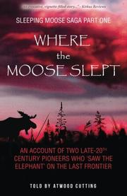 WHERE THE MOOSE SLEPT by Atwood Cutting