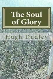 THE SOUL OF GLORY by Hugh  Dudley