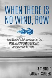 WHEN THERE IS NO WIND, ROW by Paula N. Singer