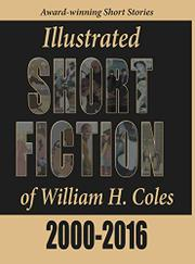 SHORT FICTION OF WILLIAM H. COLES by William H. Coles