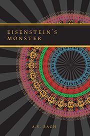 EISENSTEIN'S MONSTER by A.V.  Bach