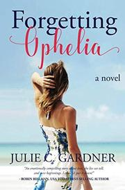 FORGETTING OPHELIA by Julie C.  Gardner