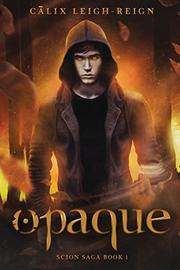 Opaque by Calix Leigh-Reign