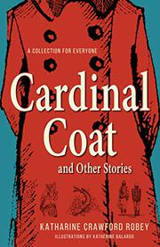 CARDINAL COAT AND OTHER STORIES by Katharine Crawford Robey