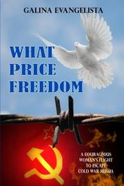 WHAT PRICE FREEDOM by Galina  Evangelista