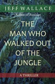 THE MAN WHO WALKED OUT OF THE JUNGLE by Jeff Wallace