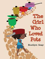 THE GIRL WHO LOVED POTS by Rosilyn  Seay